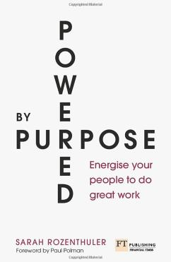 """The cover of """"Powered by Purpose"""" by Sarah Rozenthuler is white with the two main words of the title in black capital letters arranged in a cross at their shared """"R"""" . The subtitle 'Energise your people to do great work'  appears in red in sentence case in the lower right quadrant created by the cross.  The design suggests that business is at a crossroads where it must tell a new story, one that reorients towards Purpose-driven goals."""