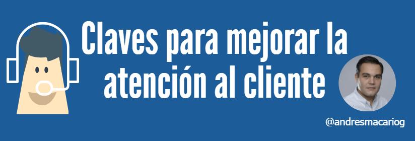 Claves para mejorar la atencion cliente Andres Macario
