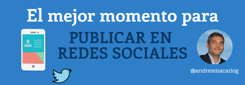 El mejor momento para publicar en redes sociales- Andres Macario