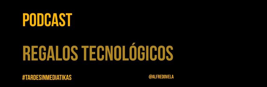 Regalos tecnológicos (Podcast)