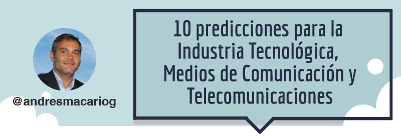 10 predicciones para la Industria Tecnológica, Medios de Comunicación y Telecomunicaciones- Infografía Andrés Macario