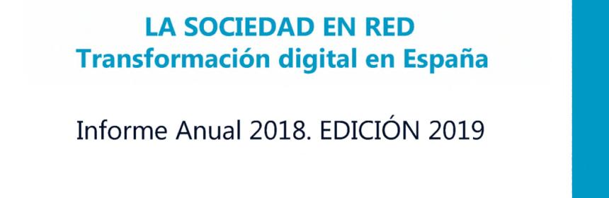 """Informe Anual """"La Sociedad en Red"""" Transformación digital en España (Edición 2019)"""