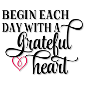 Begin Each Day With A Grateful Heart – Word Art SVG