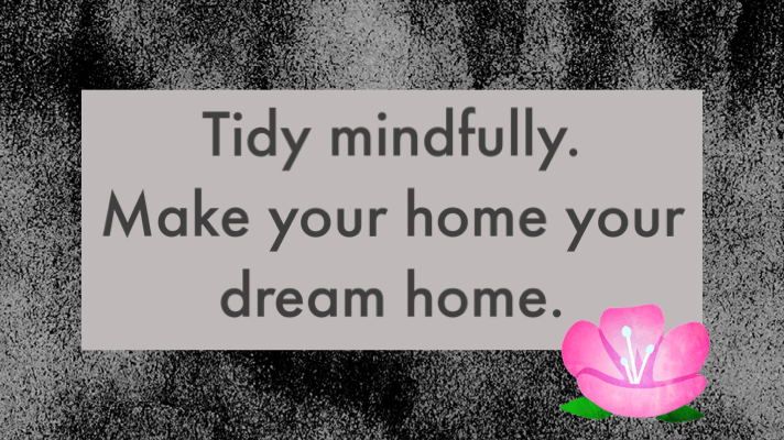 photo with quote tidy mindufully. Make your home your dream home.