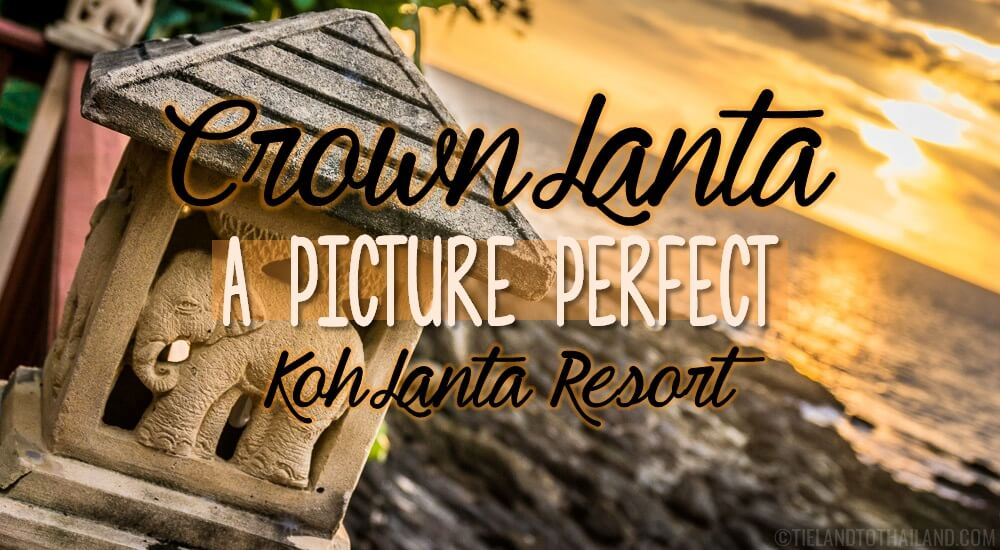 Crown Lanta: A Picture Perfect Koh Lanta Resort