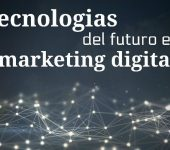 5 tecnologías que cambiarán el marketing digital