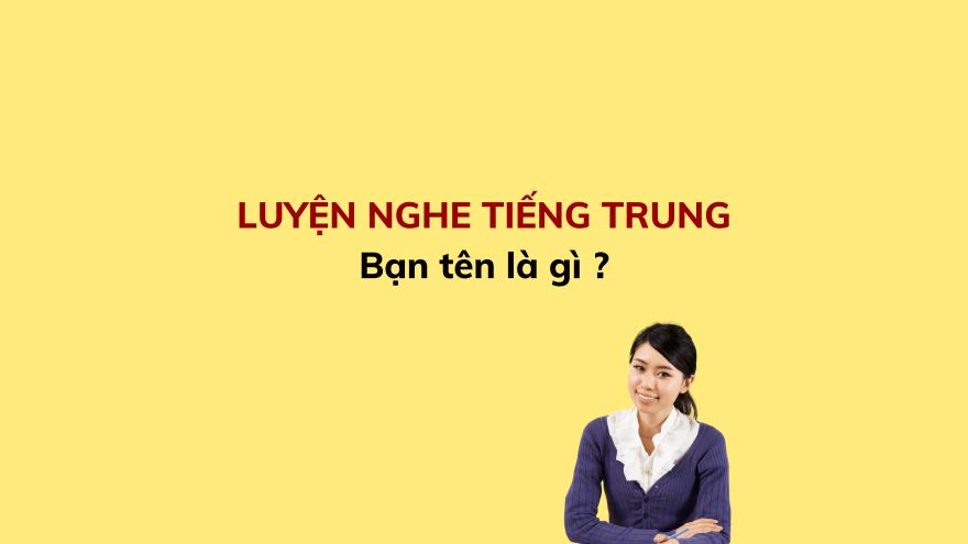 LUYỆN NGHE TIẾNG TRUNG (10)