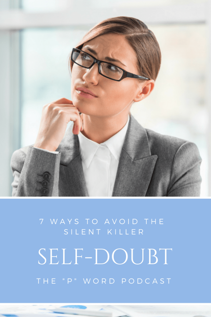 Podcast: EP 004: 7 Ways To Avoid the Silent Killer: Self-Doubt