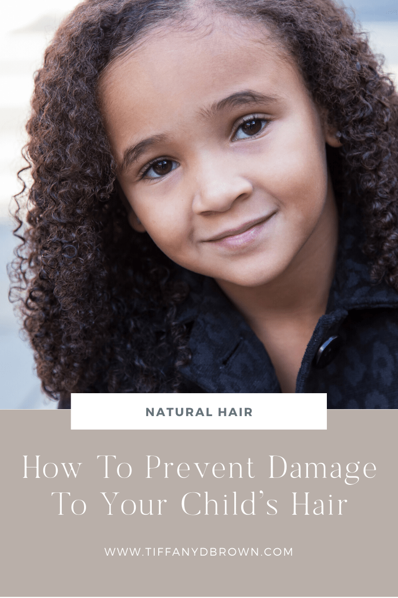 How To Prevent Damage To Your Child's Hair To Keep It Healthy And Strong-Tiffany D. Brown