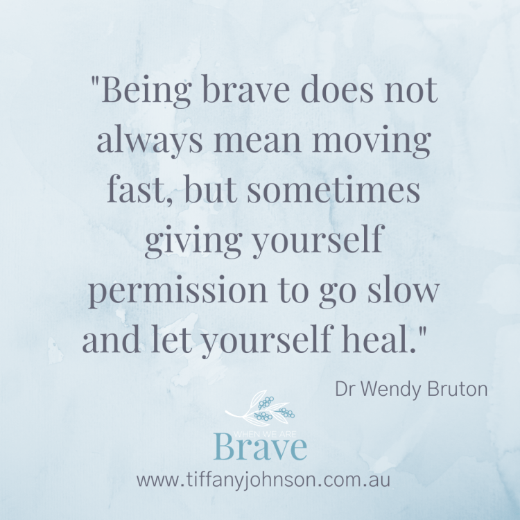 Dr Wendy Bruton quote on the When we are BRAVE podcast