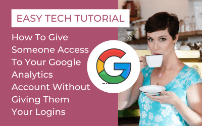 Easy Tech Tutorial – How To Give Someone Access To Your Google Analytics Account Without Giving Them Your Logins