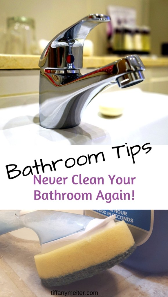 Never Clean your bathroom