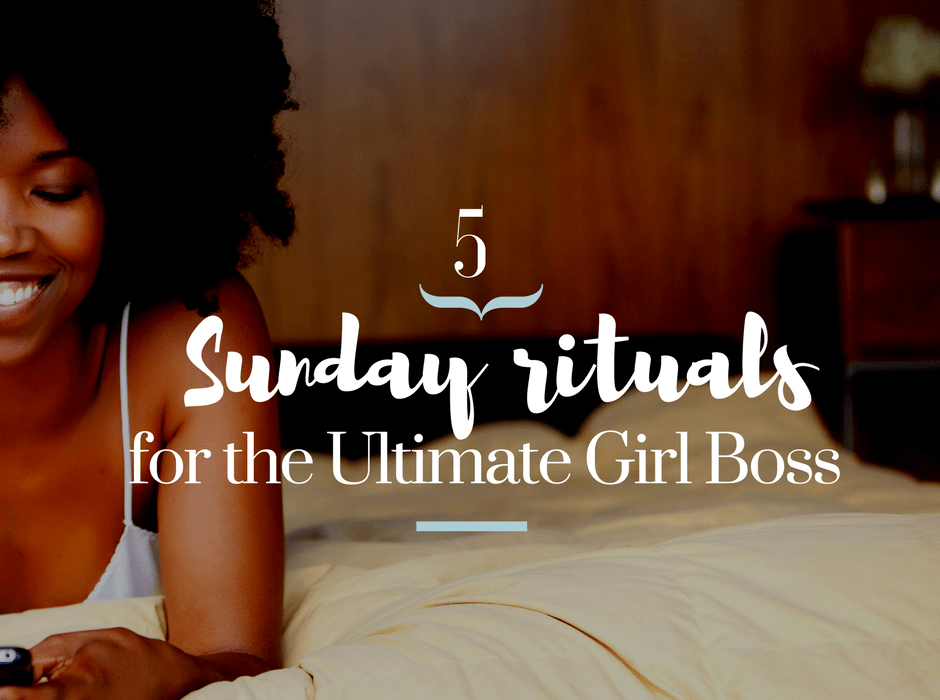 Girl Boss Sunday Rituals