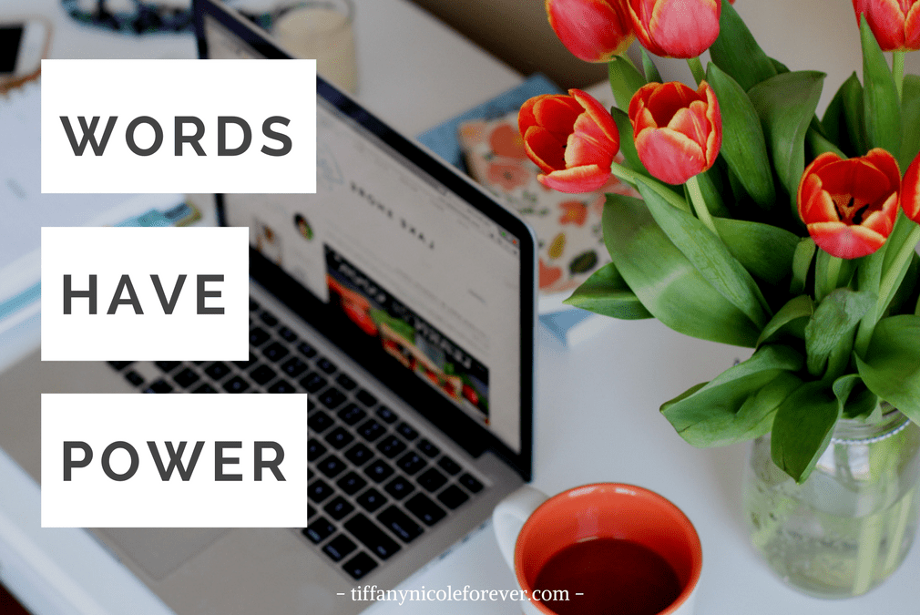 words have power - how to start intentionally using words to create a life you love