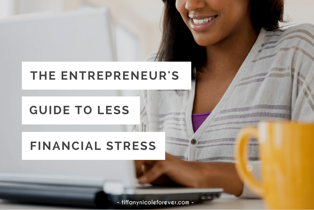 the entrepreneur's guide to less financial stress - Tiffany Nicole Forever Blog