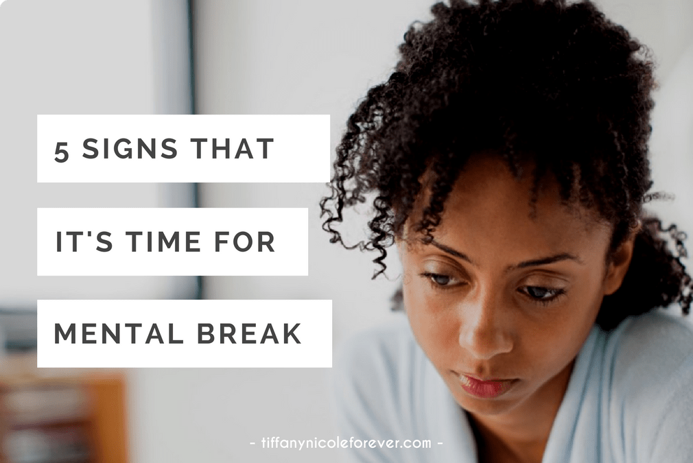 5 signs it's time for a mental break Tiffany Nicole Forever Blog