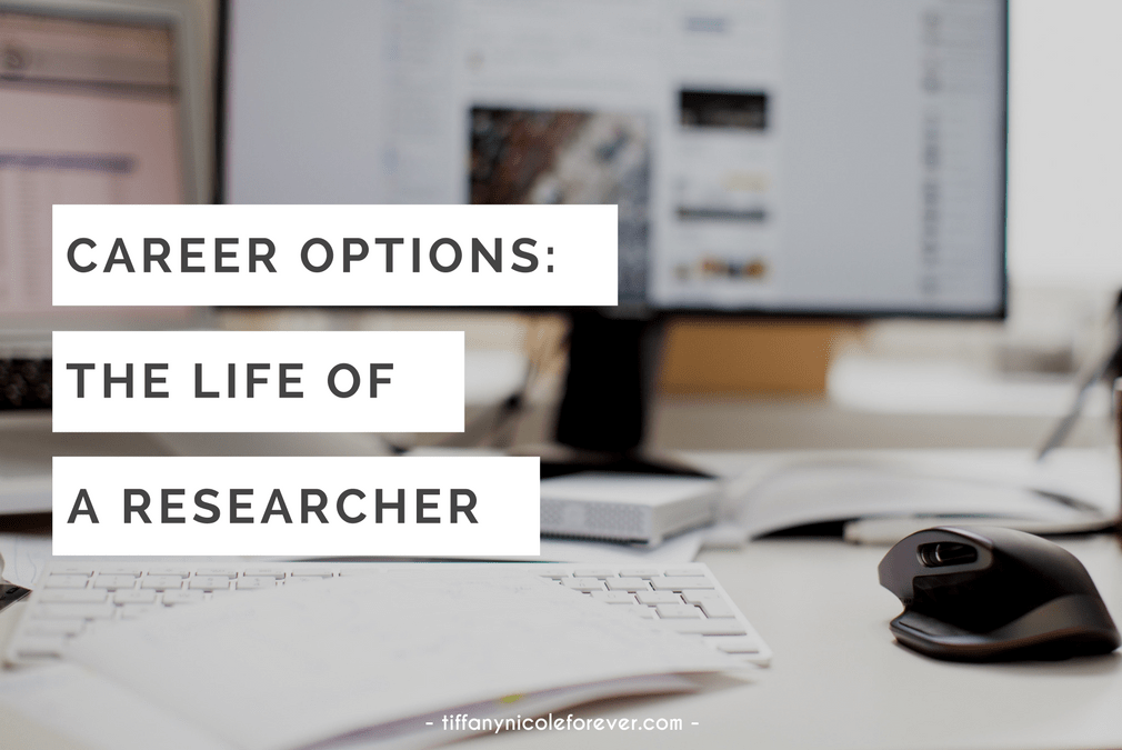 career options - life of a researcher - Tiffany Nicole Forever Blog