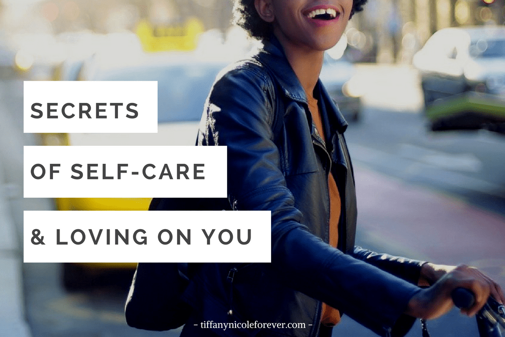 Secrets of self-care - Tiffany Nicole Forever Blog