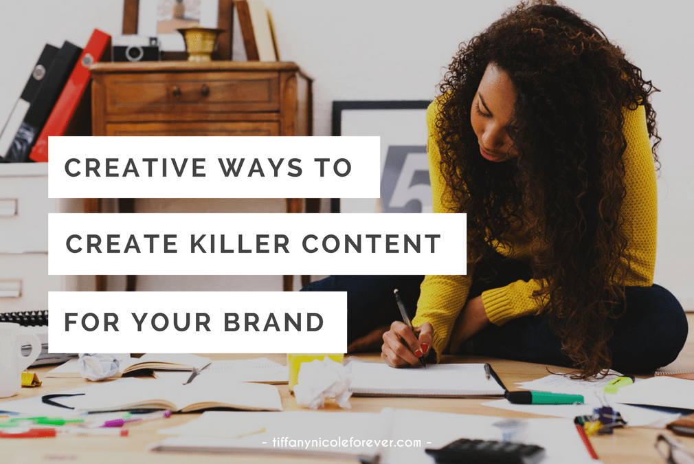 creative ways to create killer content for your brand - Tiffany Nicole Forever Blog