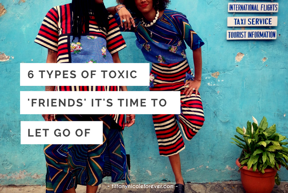 6 types of toxic friends it's time to leave behind - Tiffany Nicole Forever Blog