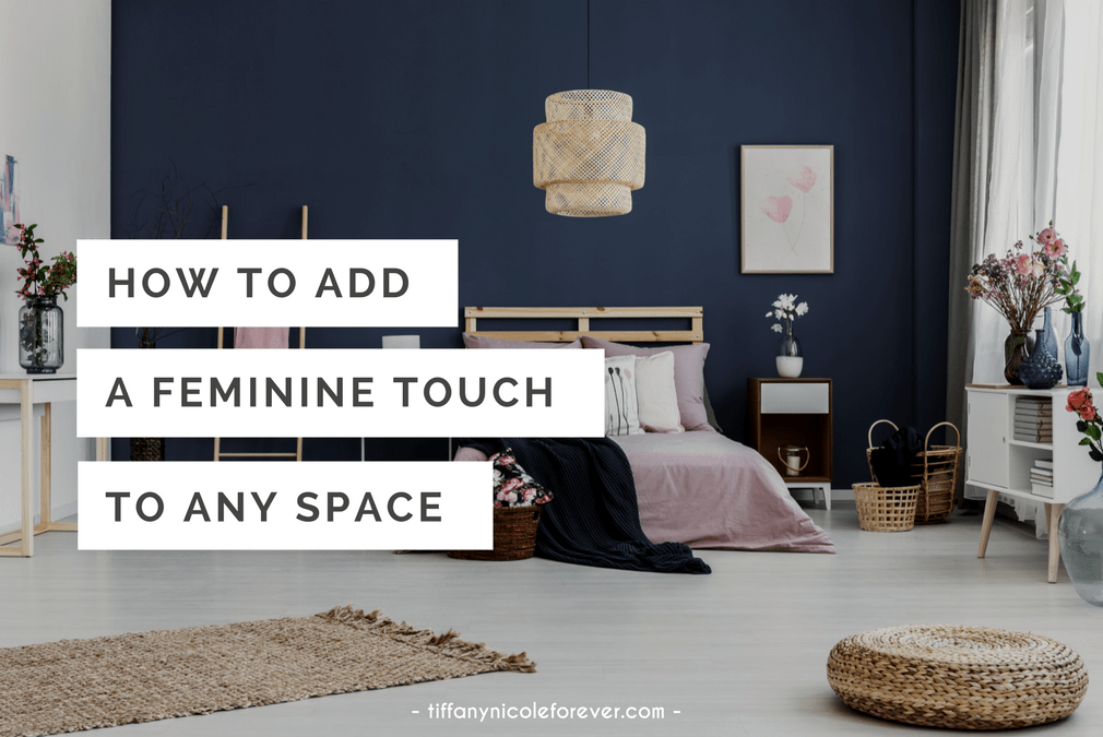 how to add a feminine touch to any space - Tiffany Nicole Forever Blog
