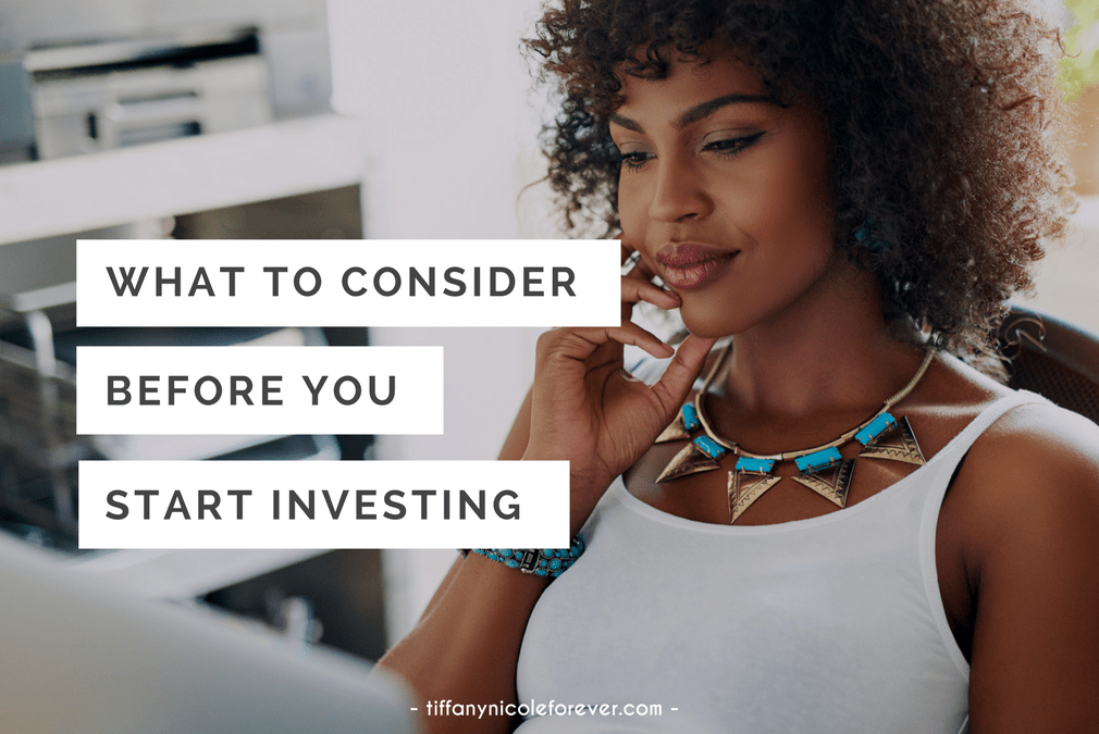 what to consider before you start investing - Tiffany Nicole Forever Blog