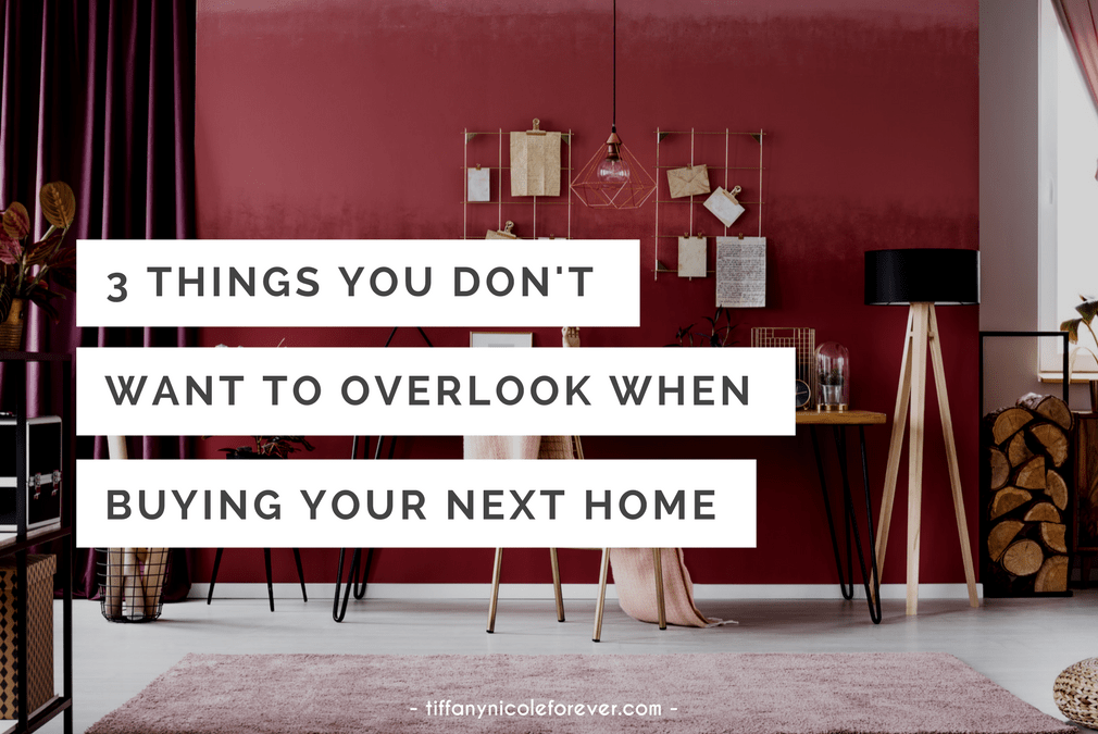 3 things not to overlook when buying your next home - Tiffany Nicole Forever Blog