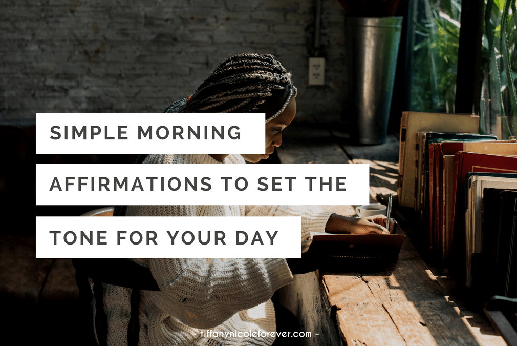 simple daily affirmations to help set the tone for your day - Tiffany Nicole Forever Blog