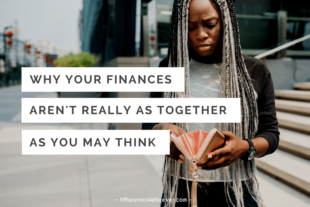 why your finances aren't really as together as you think - Tiffany Nicole Forever Blog