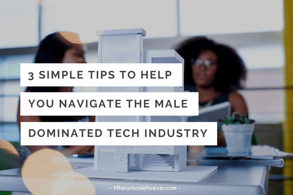 3 simple tips to help you navigate the male-dominated tech industry - Tiffany Nicole Forever Blog