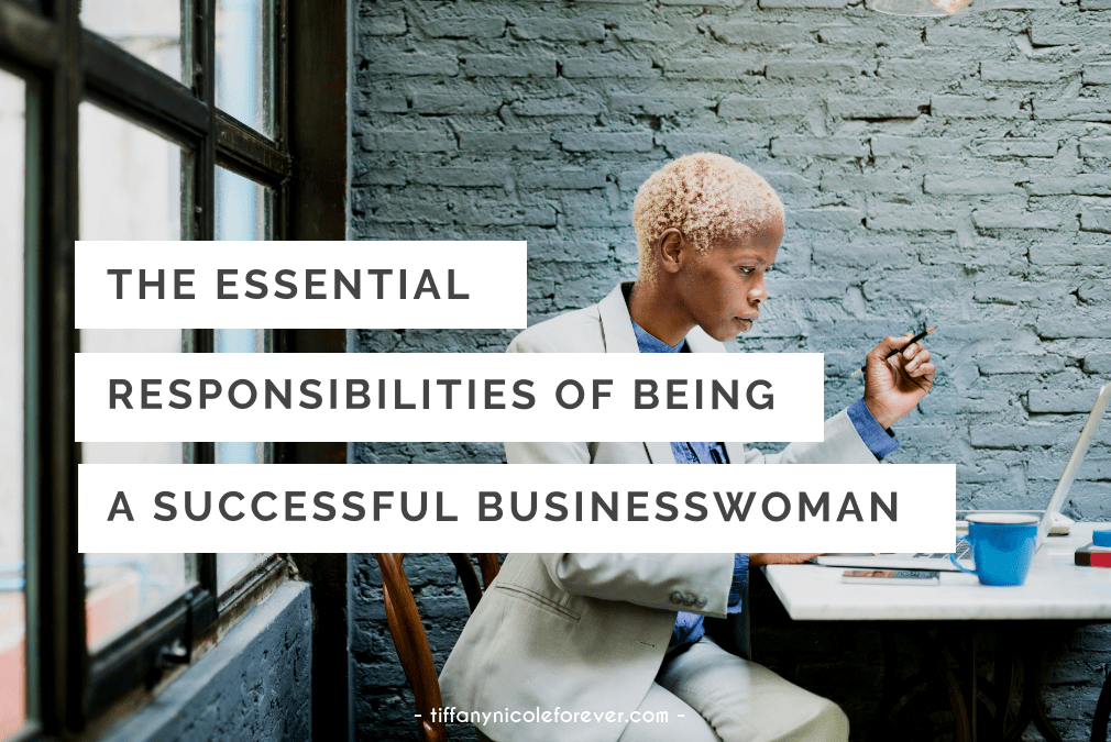 the essential responsibilities of being a successful businesswoman - Tiffany Nicole Forever Blog