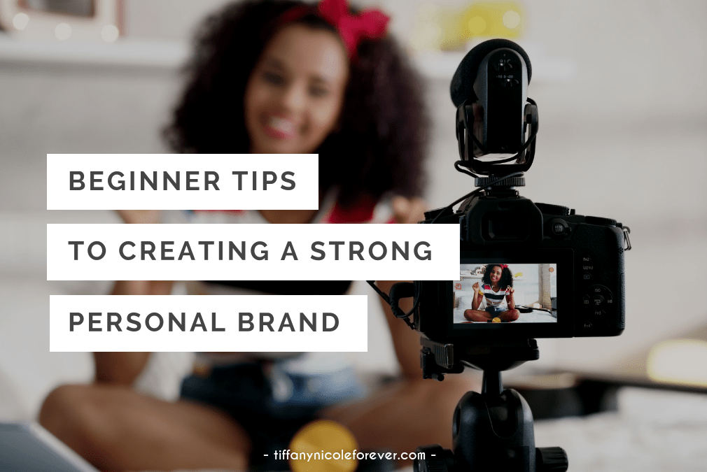 beginners guide to creating a strong personal brand - Tiffany Nicole Forever Blog