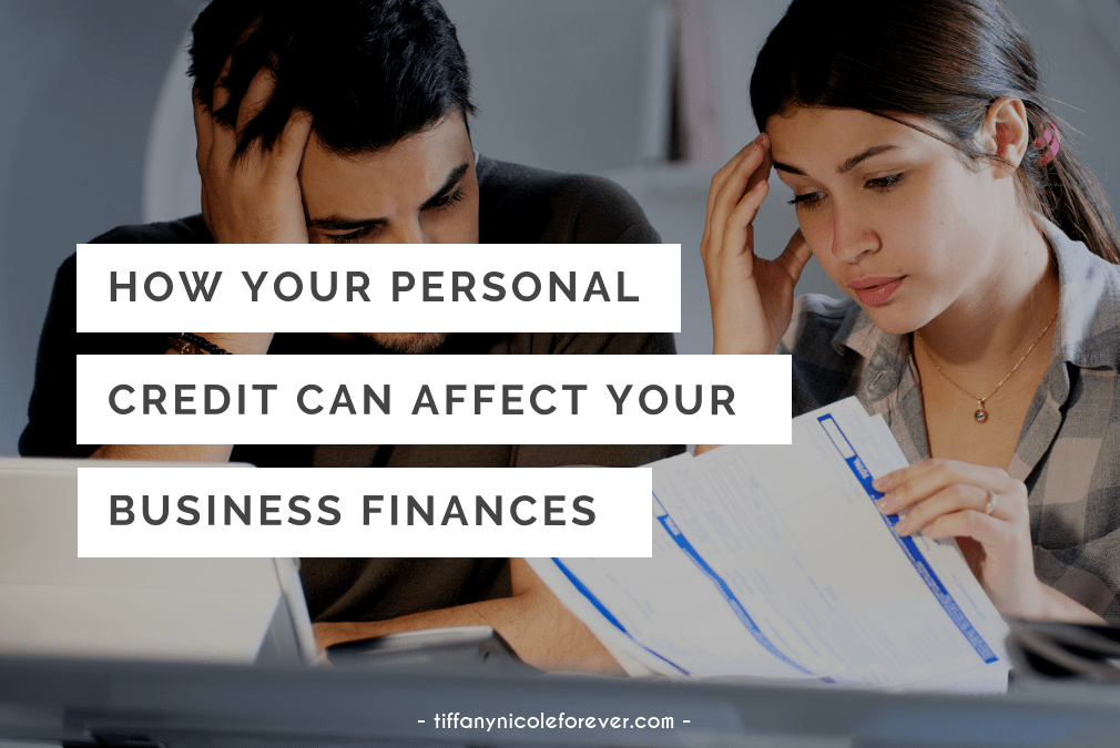 how your personal credit can affect your business finances - tiffany nicole forever blog