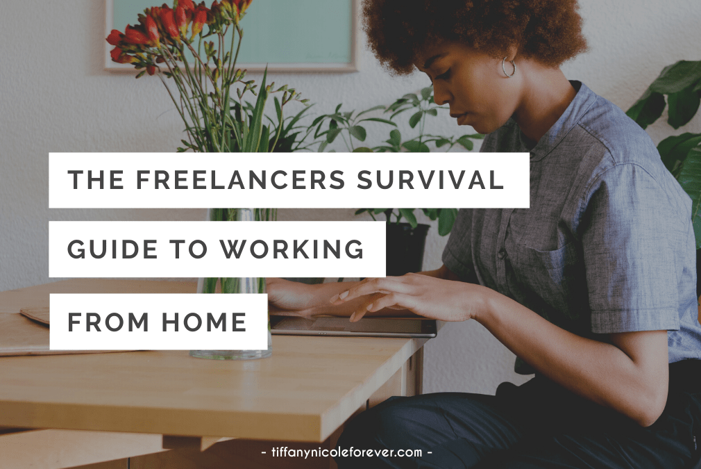 freelancers guide to working from home - tiffany nicole forever blog