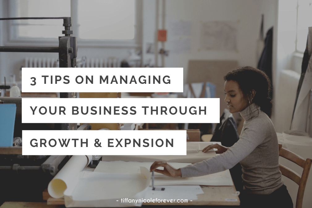3 tips on managing your business through growth - tiffany nicole forever blog