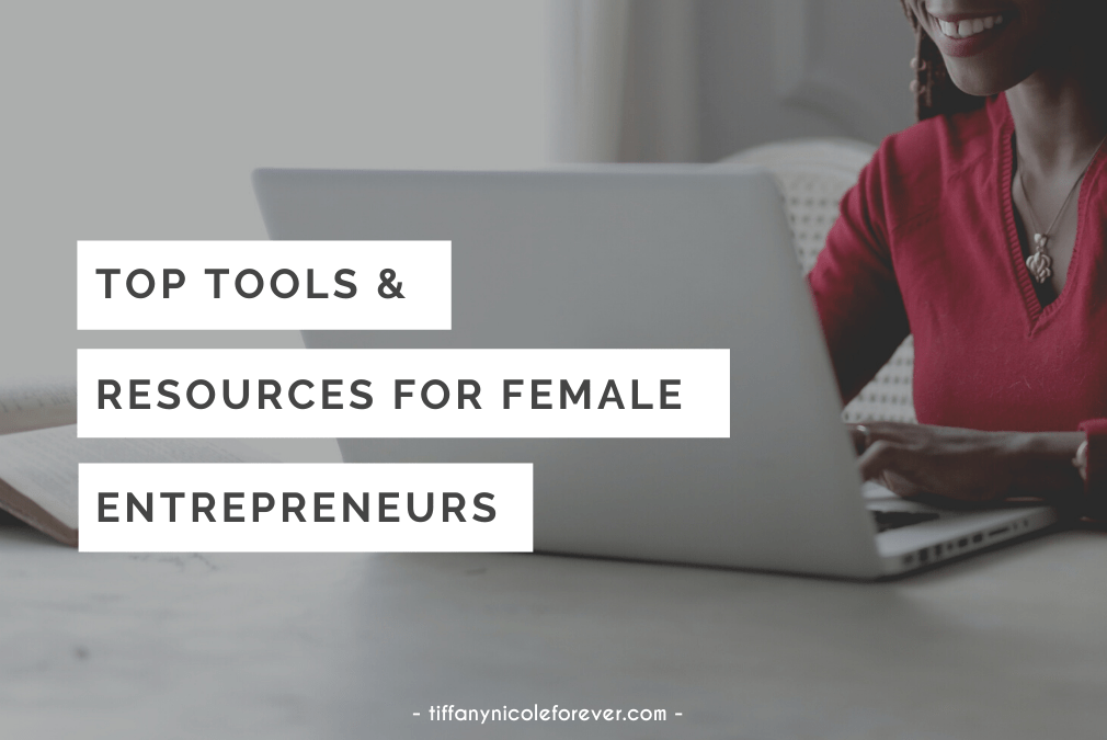 tips and tools for female entrepreneurs - tiffany nicole forever blog