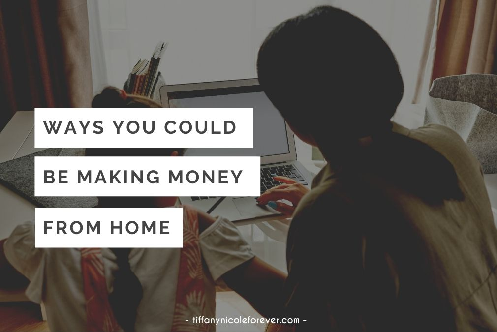 ways you could be making money from home - tiffany nicole forever blog
