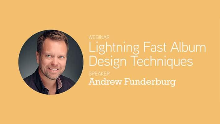 Andrew Funderburg - ShootDotEdit Webinar - Lightning Fast Album Design Techniques
