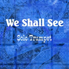 We Shall See - Trumpet Solo