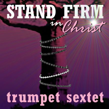 Stand Firm in Christ trumpet ensemble sheet music