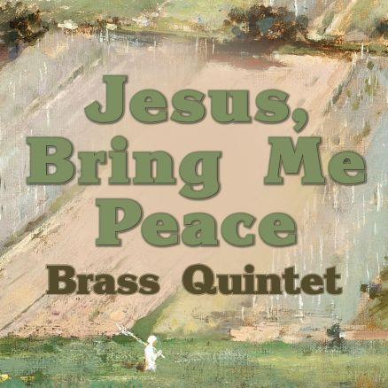 Jesus, Bring Me Peace Brass Quintet Sheet Music PDF