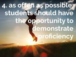 proficiency-based reporting: as often as possible, students should have the opportunity to demonstrate proficiency