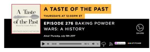 A Taste of the Past podcast: Episode 276: Baking Powder wars: A History