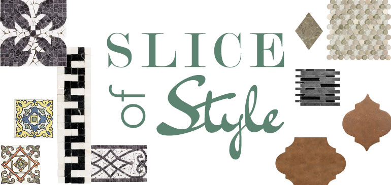Slice of Style - July 2015. Slice of Style Logo with various Jeffrey Court Tiles.