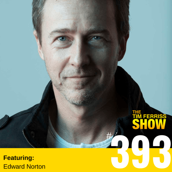 The Tim Ferriss Show Transcripts: Edward Norton — On Creative Process, Creative Struggle, and Motherless Brooklyn (#393)