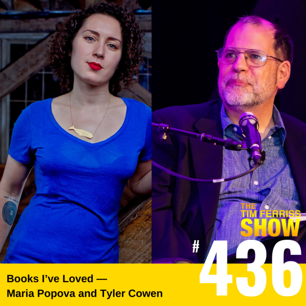 The Tim Ferriss Show Transcripts: Books I've Loved — Maria Popova and Tyler Cowen (#436)