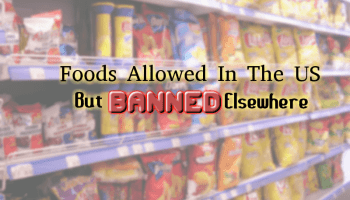 Foods Allowed In The US But Banned Elsewhere