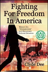 "Fighting For Freedom in America: Memoir of a ""Schizophrenia"" and Mainstream Cultural Delusions"