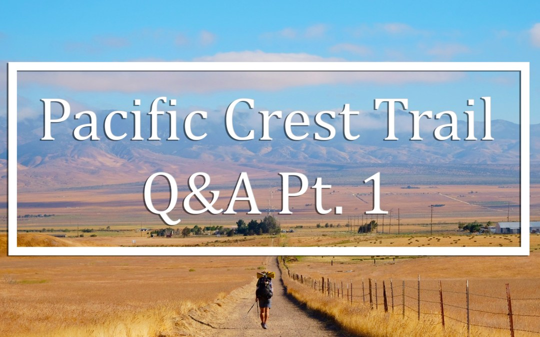 Pacific Crest Trail Q&A Part 1