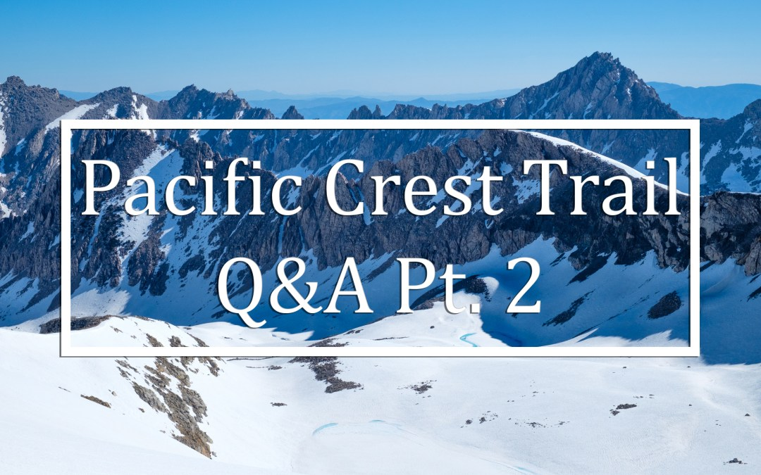 Pacific Crest Trail Q&A Part 2
